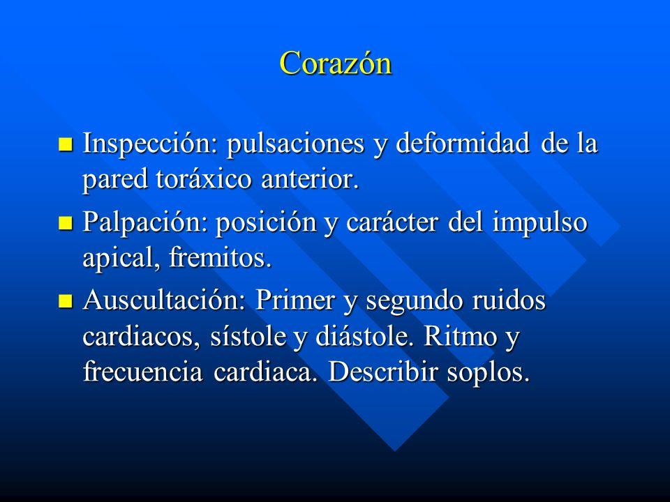 Corazón Inspección: pulsaciones y deformidad de la pared toráxico anterior. Palpación: posición y carácter del impulso apical, fremitos.