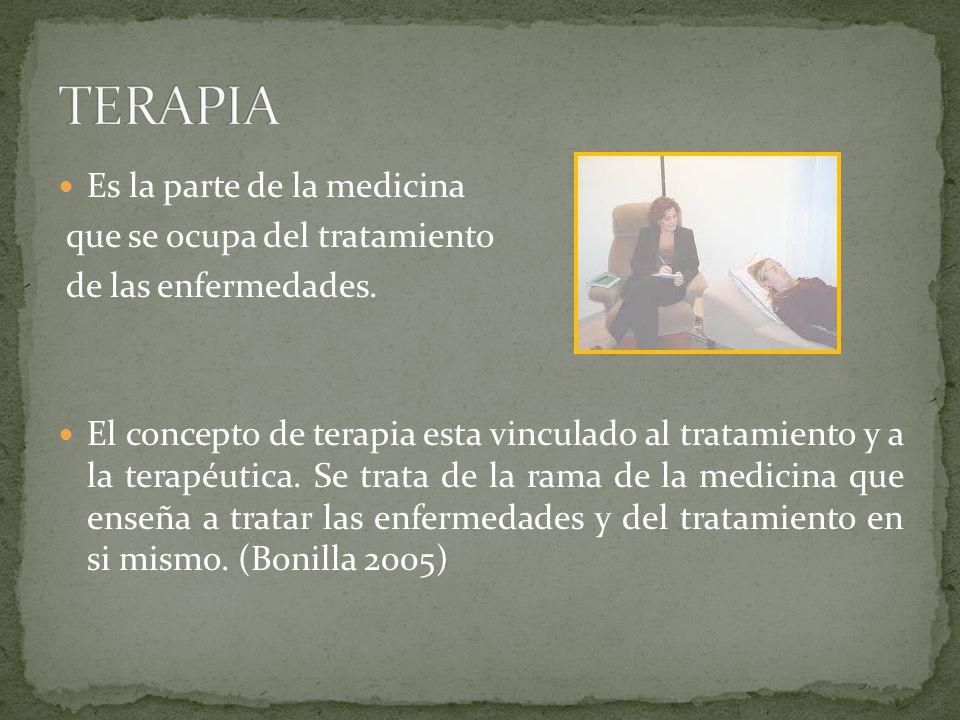 TERAPIA Es la parte de la medicina que se ocupa del tratamiento