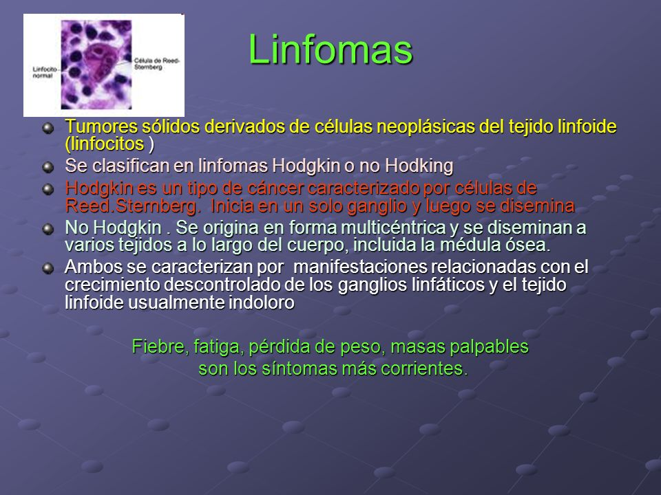 Linfomas Tumores sólidos derivados de células neoplásicas del tejido linfoide (linfocitos ) Se clasifican en linfomas Hodgkin o no Hodking.