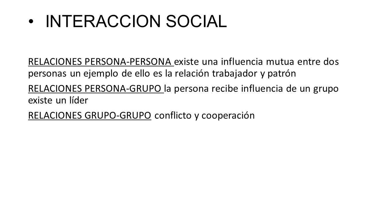 INTERACCION SOCIAL RELACIONES PERSONA-PERSONA existe una influencia mutua entre dos personas un ejemplo de ello es la relación trabajador y patrón.