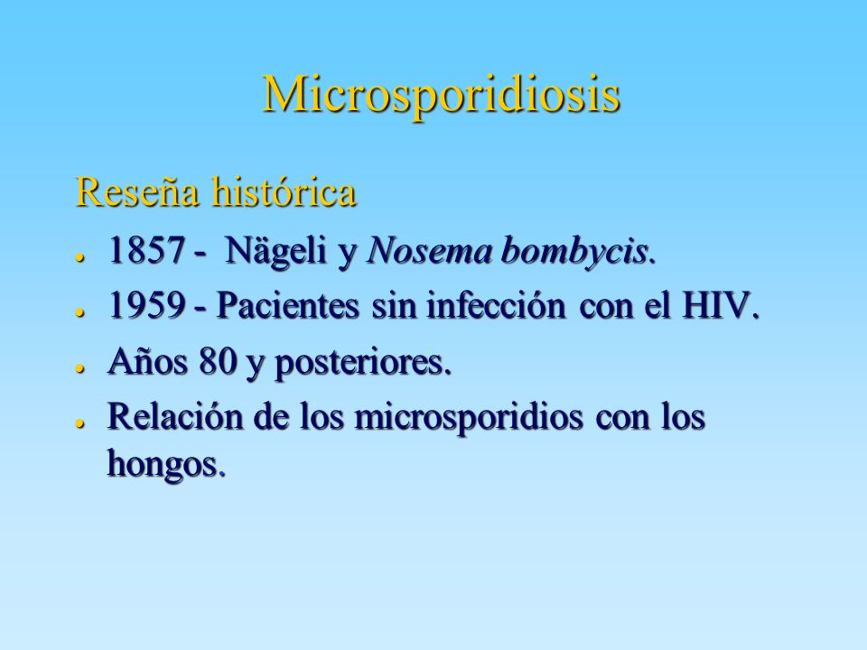 Microsporidiosis Reseña histórica 1857 - Nägeli y Nosema bombycis.