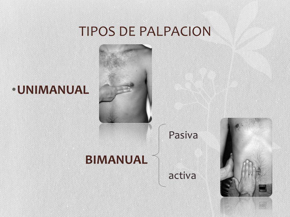 TIPOS DE PALPACION UNIMANUAL BIMANUAL Pasiva activa
