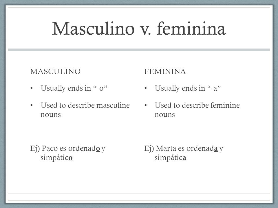 Masculino v. feminina MASCULINO Usually ends in -o