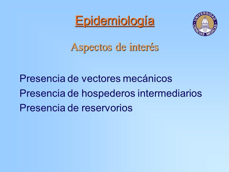 Epidemiología Aspectos de interés Presencia de vectores mecánicos