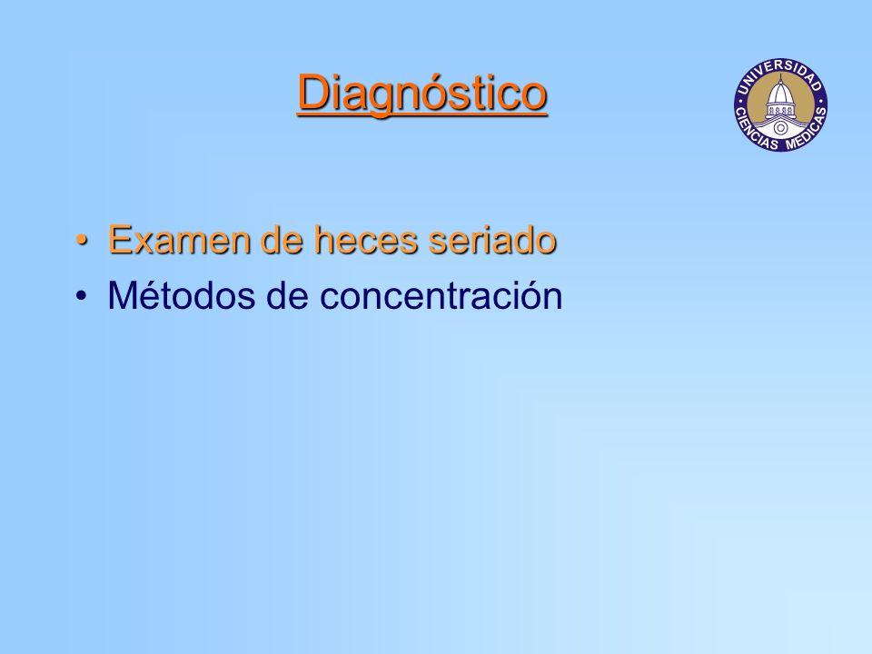 Diagnóstico Examen de heces seriado Métodos de concentración