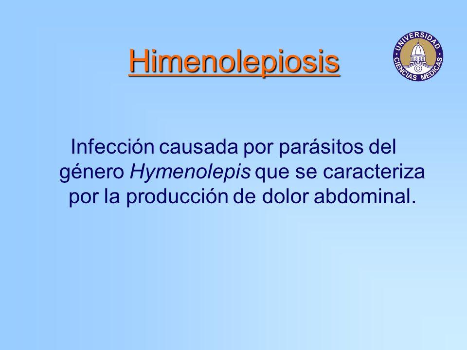 Himenolepiosis Infección causada por parásitos del género Hymenolepis que se caracteriza por la producción de dolor abdominal.