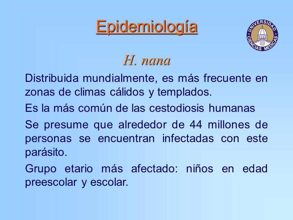 Epidemiología H. nana. Distribuida mundialmente, es más frecuente en zonas de climas cálidos y templados.