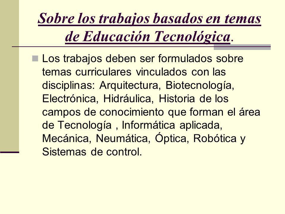 Sobre los trabajos basados en temas de Educación Tecnológica.