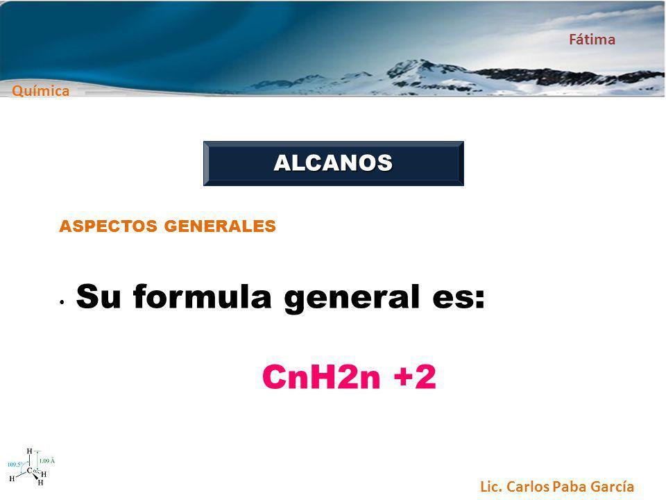 ALCANOS ASPECTOS GENERALES Su formula general es: CnH2n +2