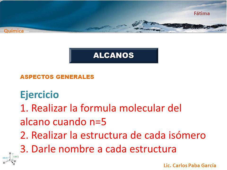 1. Realizar la formula molecular del alcano cuando n=5