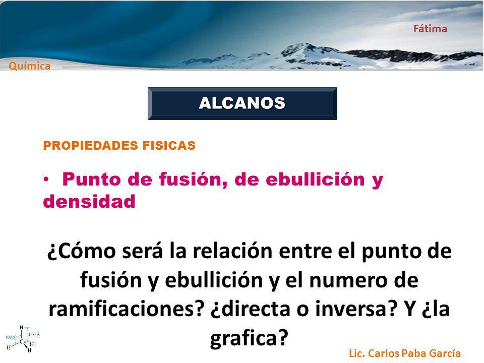 ALCANOS PROPIEDADES FISICAS. Punto de fusión, de ebullición y densidad.