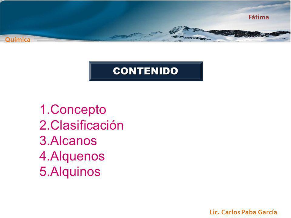 Concepto Clasificación Alcanos Alquenos Alquinos CONTENIDO Fátima