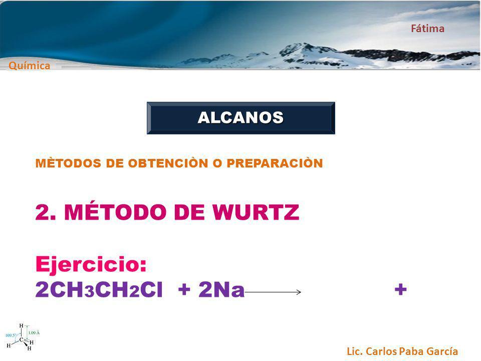 2. MÉTODO DE WURTZ Ejercicio: 2CH3CH2Cl + 2Na + ALCANOS