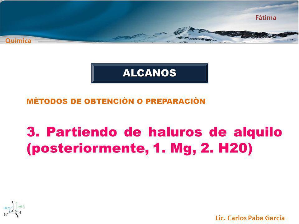 3. Partiendo de haluros de alquilo (posteriormente, 1. Mg, 2. H20)