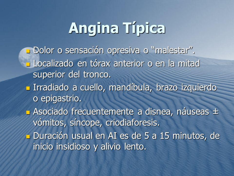Angina Típica Dolor o sensación opresiva o malestar .