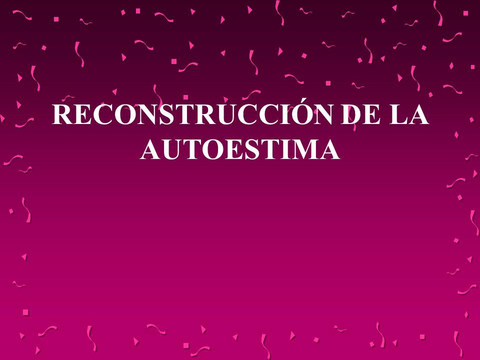 RECONSTRUCCIÓN DE LA AUTOESTIMA