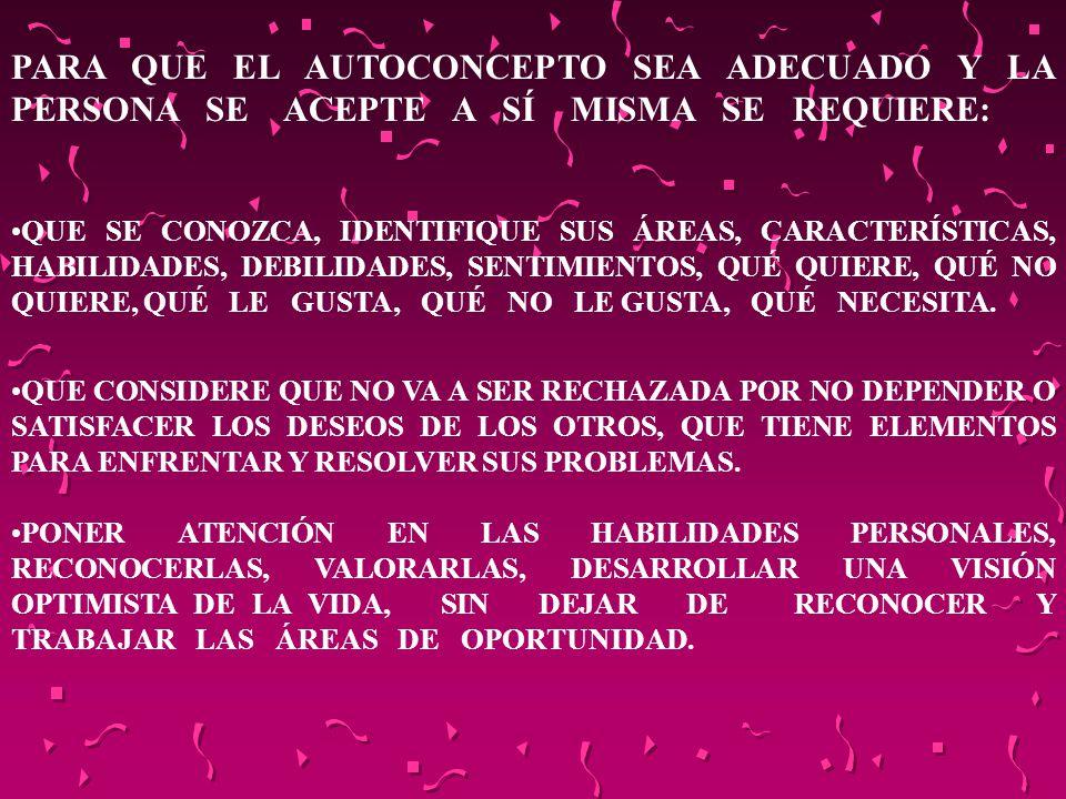 PARA QUE EL AUTOCONCEPTO SEA ADECUADO Y LA PERSONA SE ACEPTE A SÍ MISMA SE REQUIERE: