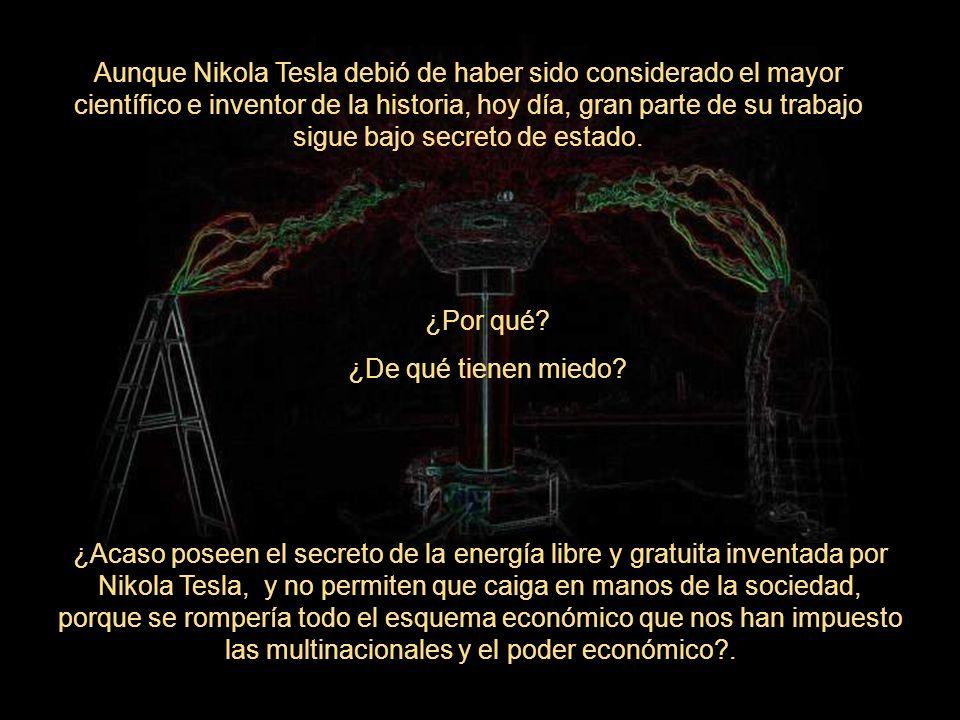 Aunque Nikola Tesla debió de haber sido considerado el mayor científico e inventor de la historia, hoy día, gran parte de su trabajo sigue bajo secreto de estado.