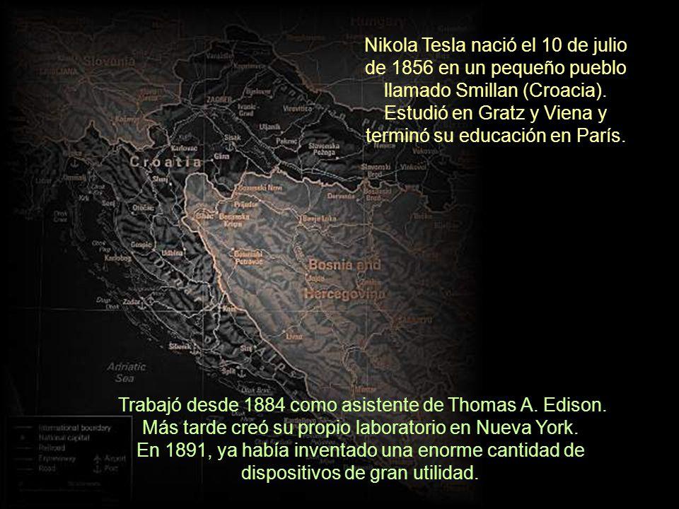 Nikola Tesla nació el 10 de julio de 1856 en un pequeño pueblo llamado Smillan (Croacia). Estudió en Gratz y Viena y terminó su educación en París.