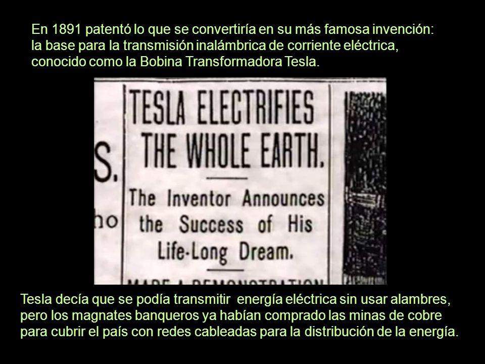 En 1891 patentó lo que se convertiría en su más famosa invención: la base para la transmisión inalámbrica de corriente eléctrica, conocido como la Bobina Transformadora Tesla.