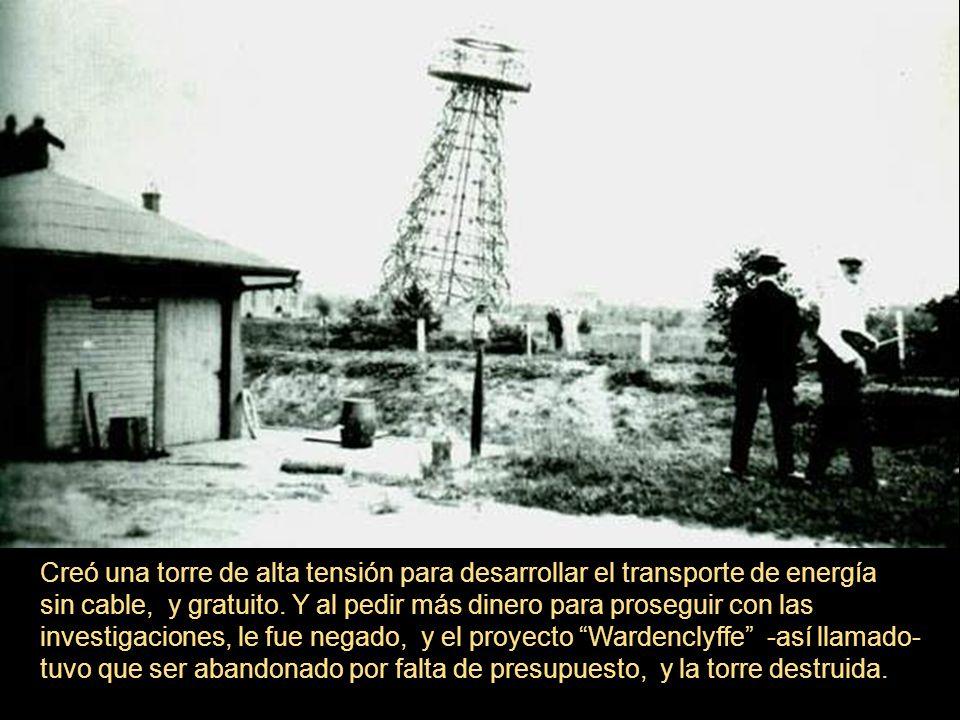 Creó una torre de alta tensión para desarrollar el transporte de energía sin cable, y gratuito.