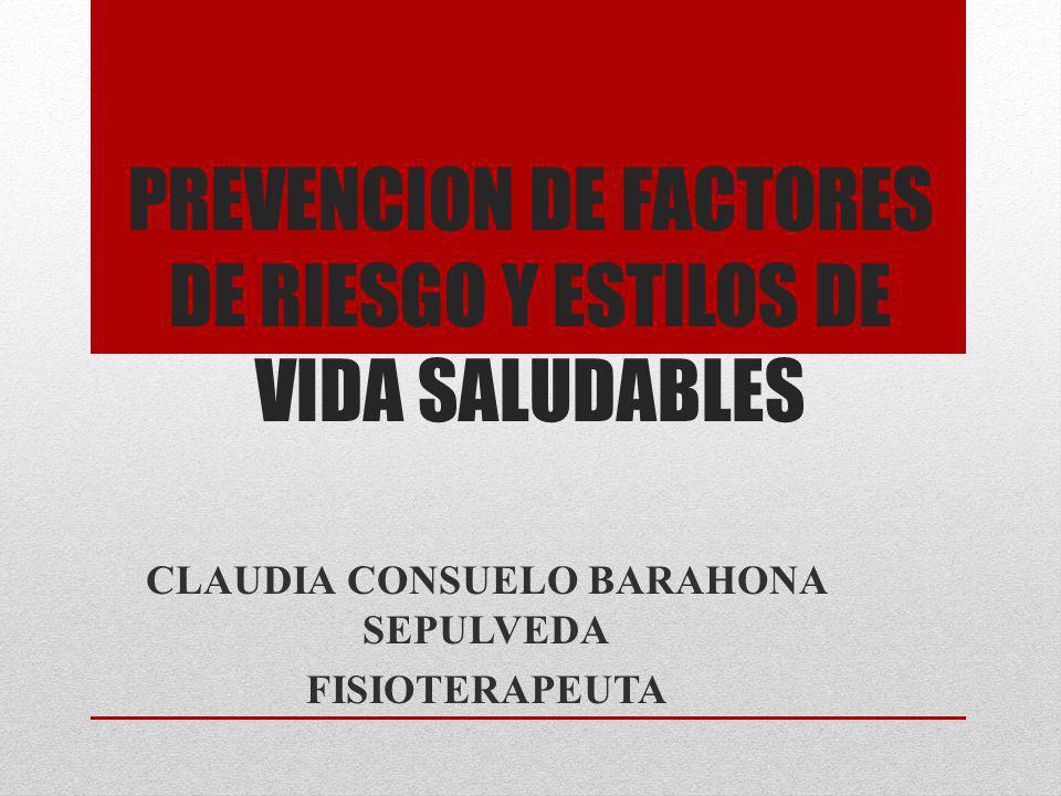 PREVENCION DE FACTORES DE RIESGO Y ESTILOS DE VIDA SALUDABLES