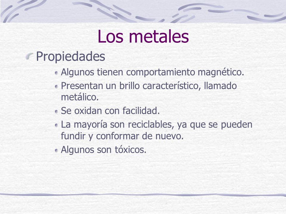 Los metales Propiedades Algunos tienen comportamiento magnético.