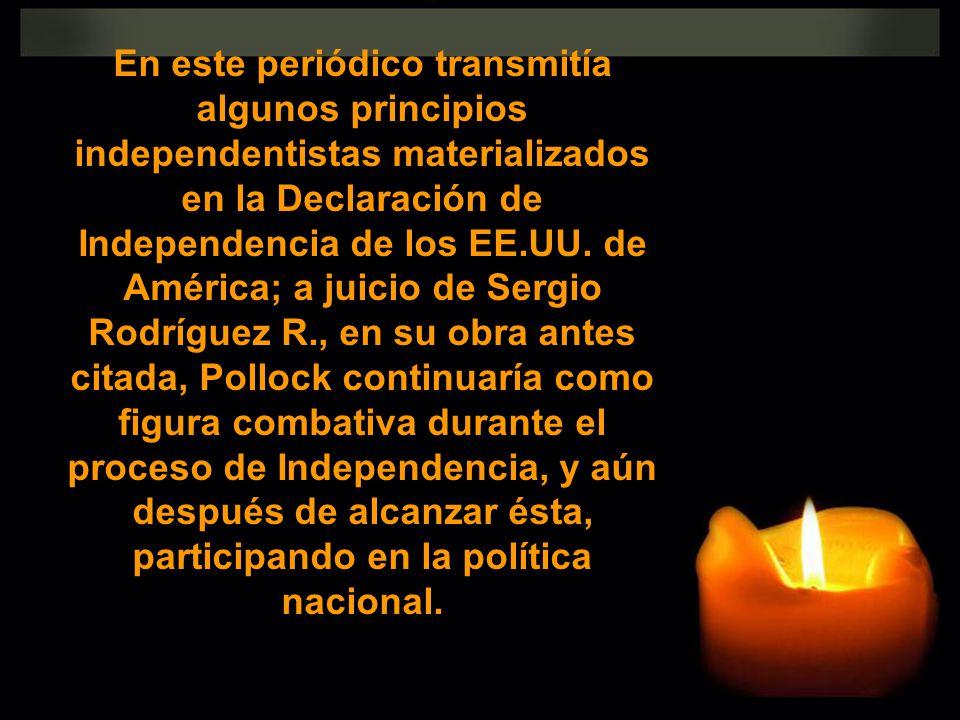 En este periódico transmitía algunos principios independentistas materializados en la Declaración de Independencia de los EE.UU.