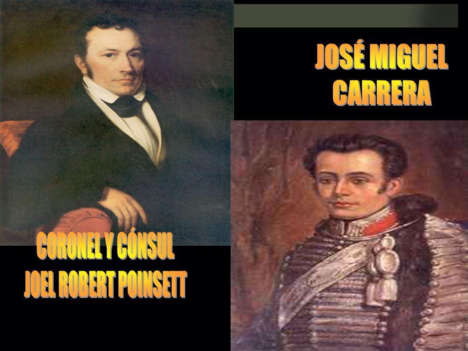 JOSÉ MIGUEL CARRERA CORONEL Y CÓNSUL JOEL ROBERT POINSETT