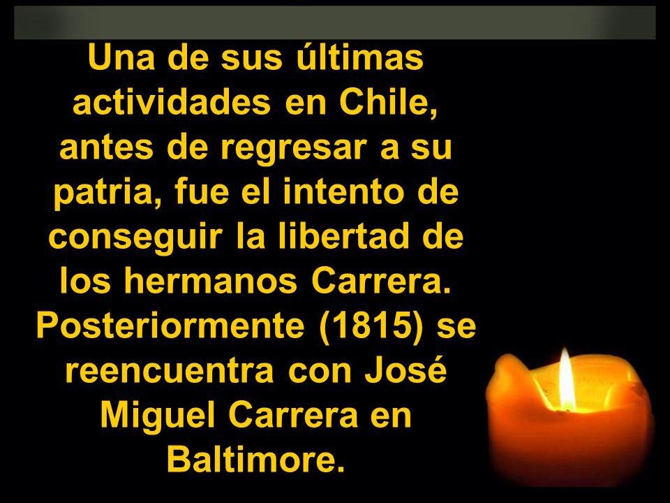 Una de sus últimas actividades en Chile, antes de regresar a su patria, fue el intento de conseguir la libertad de los hermanos Carrera.