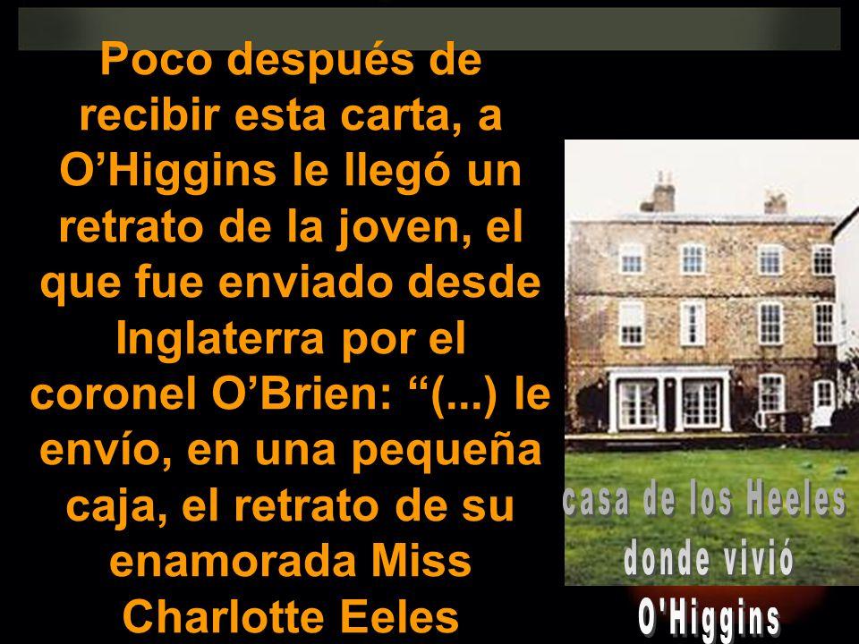 Poco después de recibir esta carta, a O'Higgins le llegó un retrato de la joven, el que fue enviado desde Inglaterra por el coronel O'Brien: (...) le envío, en una pequeña caja, el retrato de su enamorada Miss Charlotte Eeles