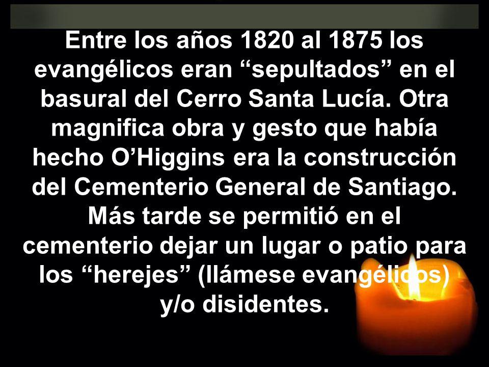 Entre los años 1820 al 1875 los evangélicos eran sepultados en el basural del Cerro Santa Lucía.