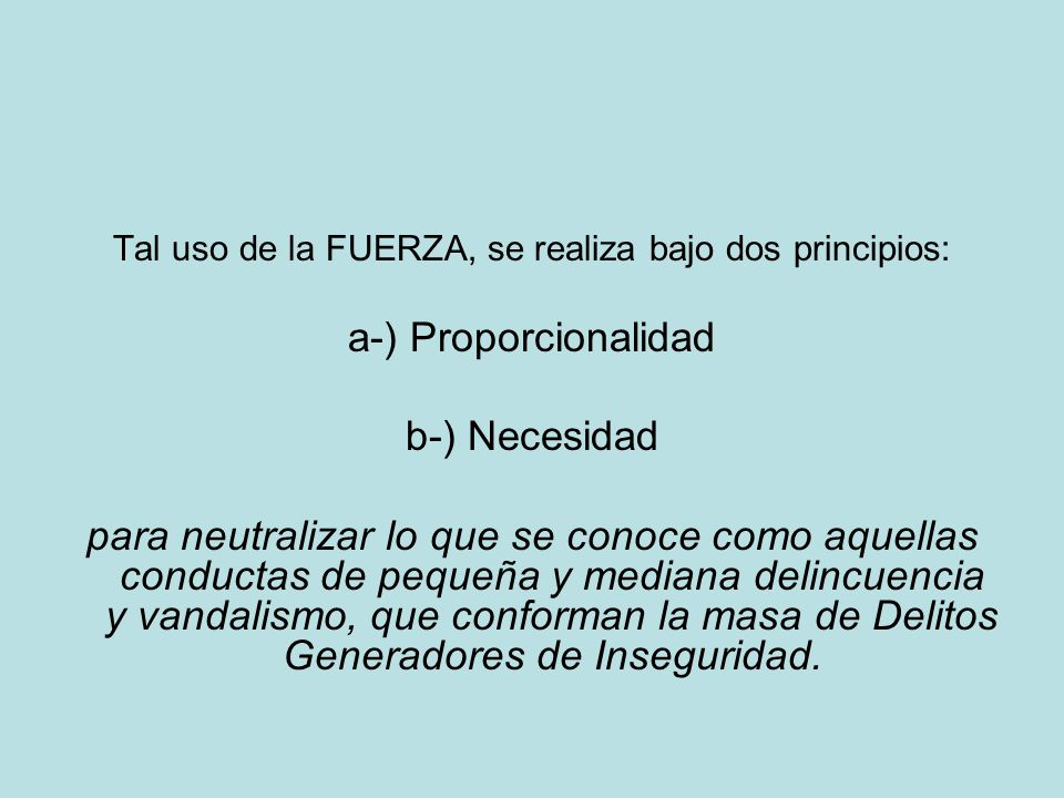 Tal uso de la FUERZA, se realiza bajo dos principios: