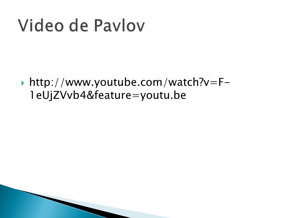 Video de Pavlov http://www.youtube.com/watch v=F- 1eUjZVvb4&feature=youtu.be