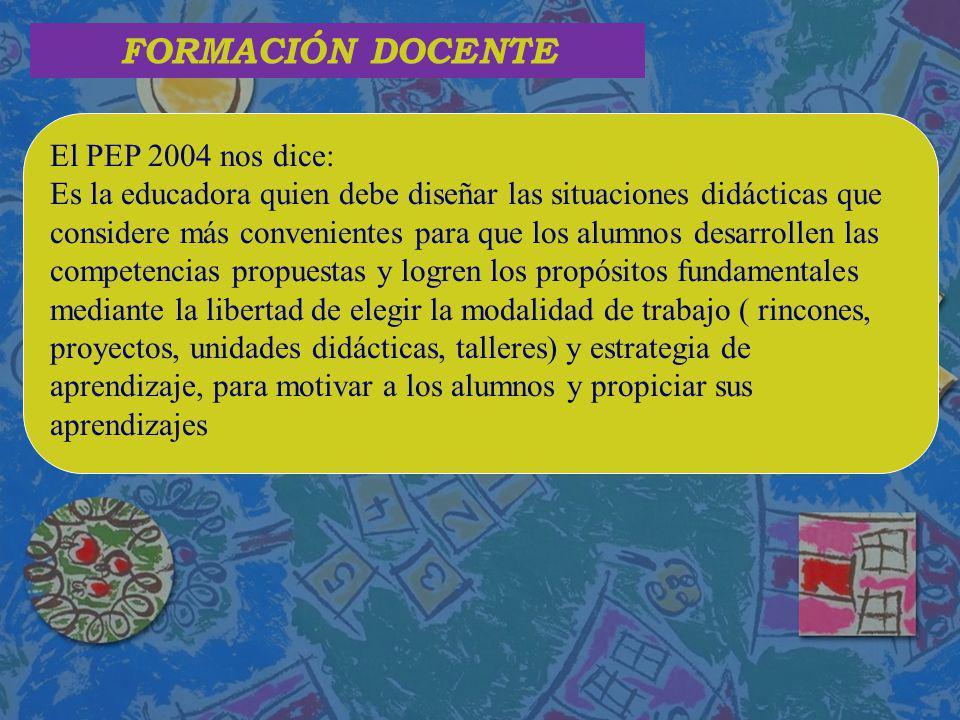 FORMACIÓN DOCENTE El PEP 2004 nos dice: