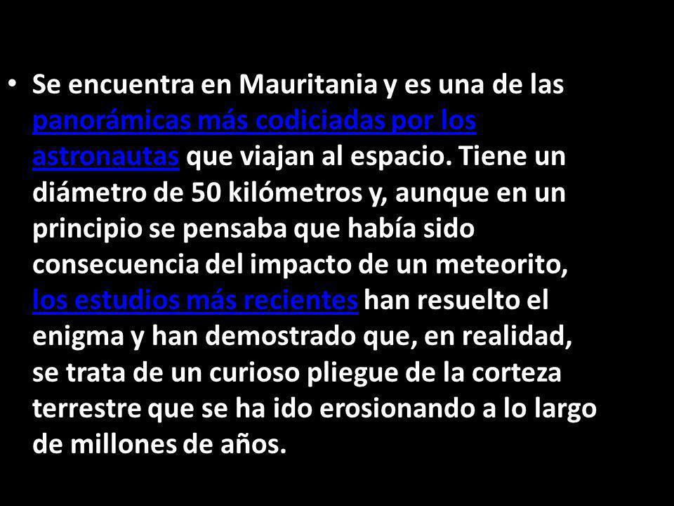 Se encuentra en Mauritania y es una de las panorámicas más codiciadas por los astronautas que viajan al espacio.