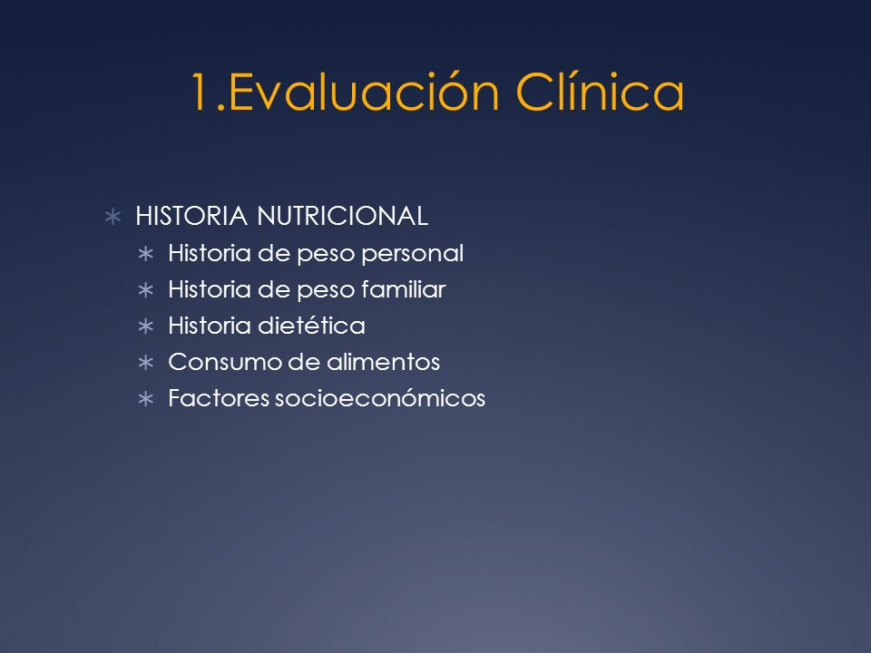 1.Evaluación Clínica HISTORIA NUTRICIONAL Historia de peso personal