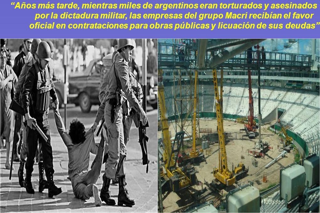Años más tarde, mientras miles de argentinos eran torturados y asesinados por la dictadura militar, las empresas del grupo Macri recibían el favor oficial en contrataciones para obras públicas y licuación de sus deudas