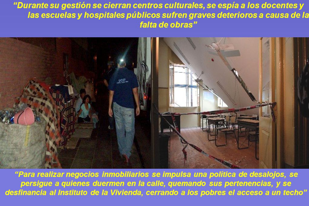 Durante su gestión se cierran centros culturales, se espía a los docentes y las escuelas y hospitales públicos sufren graves deterioros a causa de la falta de obras