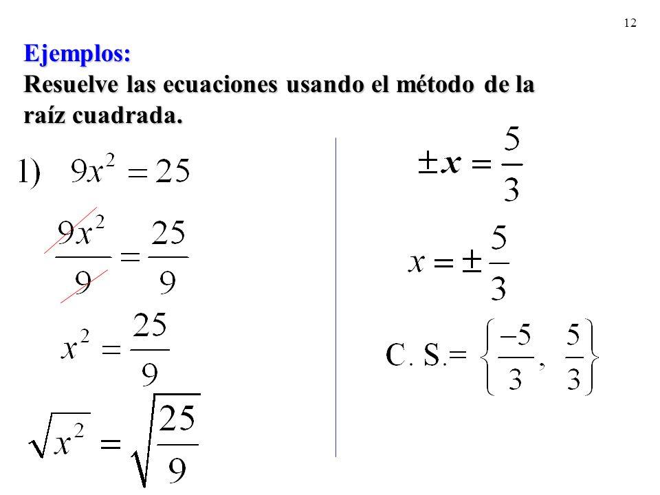 Ejemplos: Resuelve las ecuaciones usando el método de la raíz cuadrada.