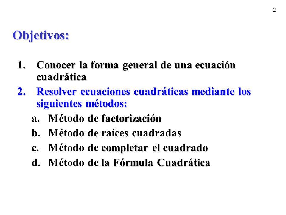 Objetivos: Conocer la forma general de una ecuación cuadrática