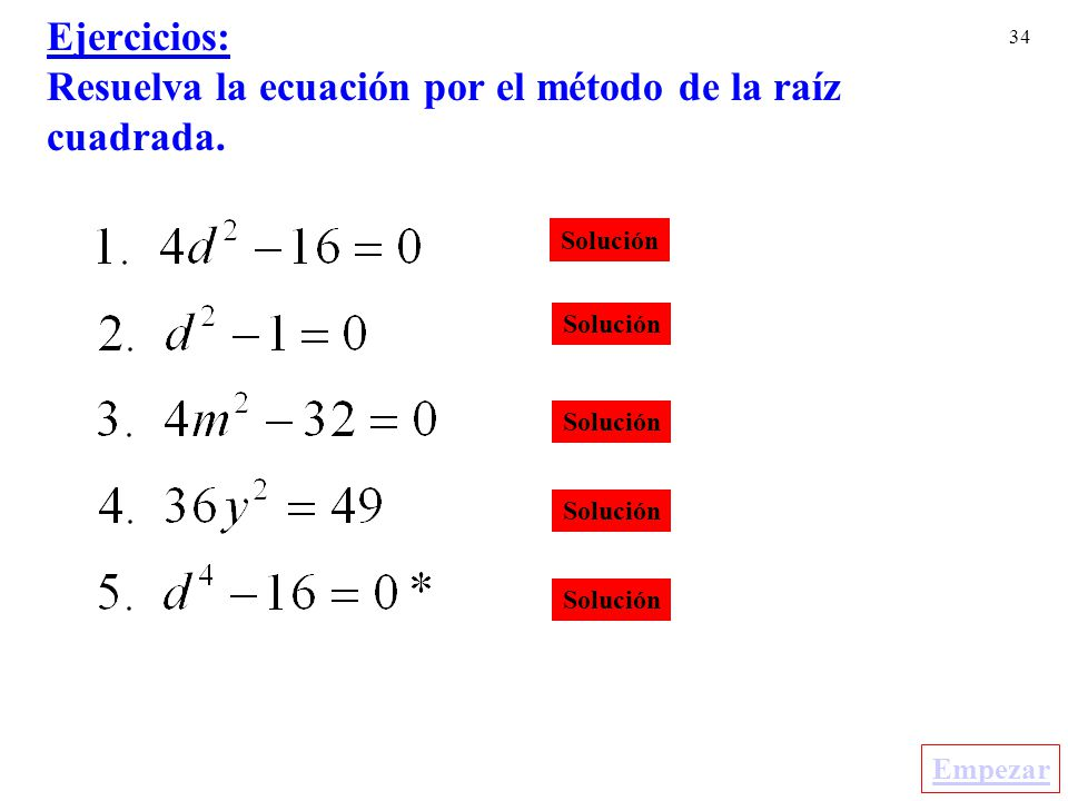 Ejercicios: Resuelva la ecuación por el método de la raíz cuadrada.