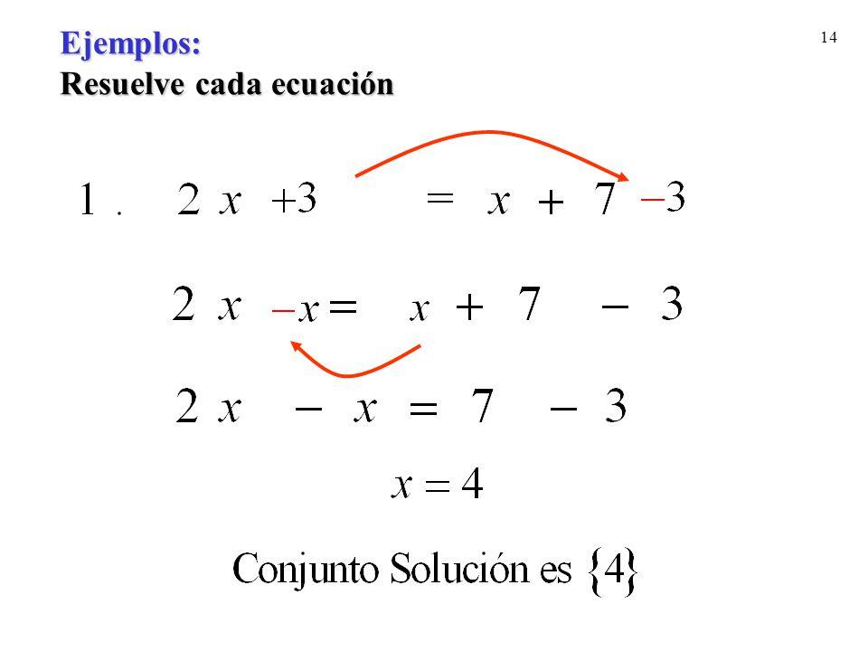 Ejemplos: Resuelve cada ecuación