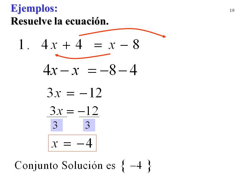 Ejemplos: Resuelve la ecuación.