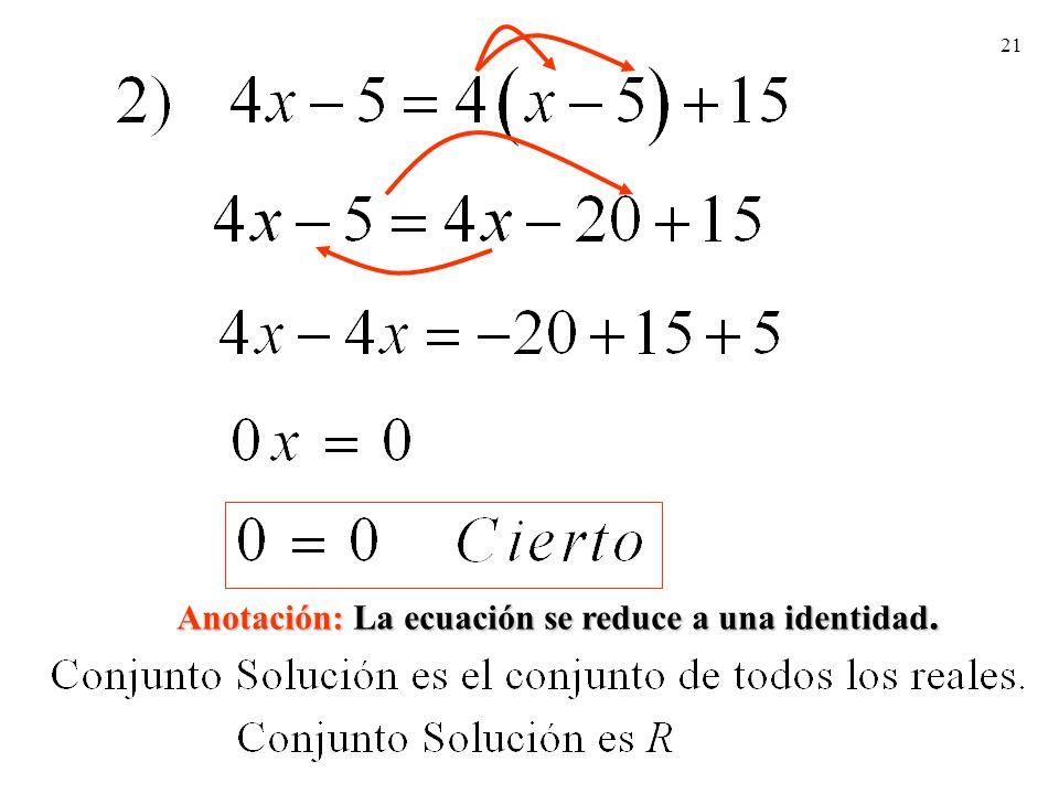 Anotación: La ecuación se reduce a una identidad.