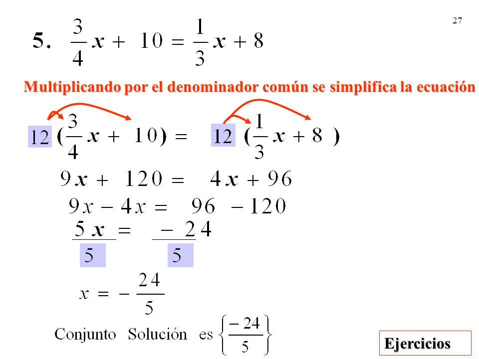 Multiplicando por el denominador común se simplifica la ecuación