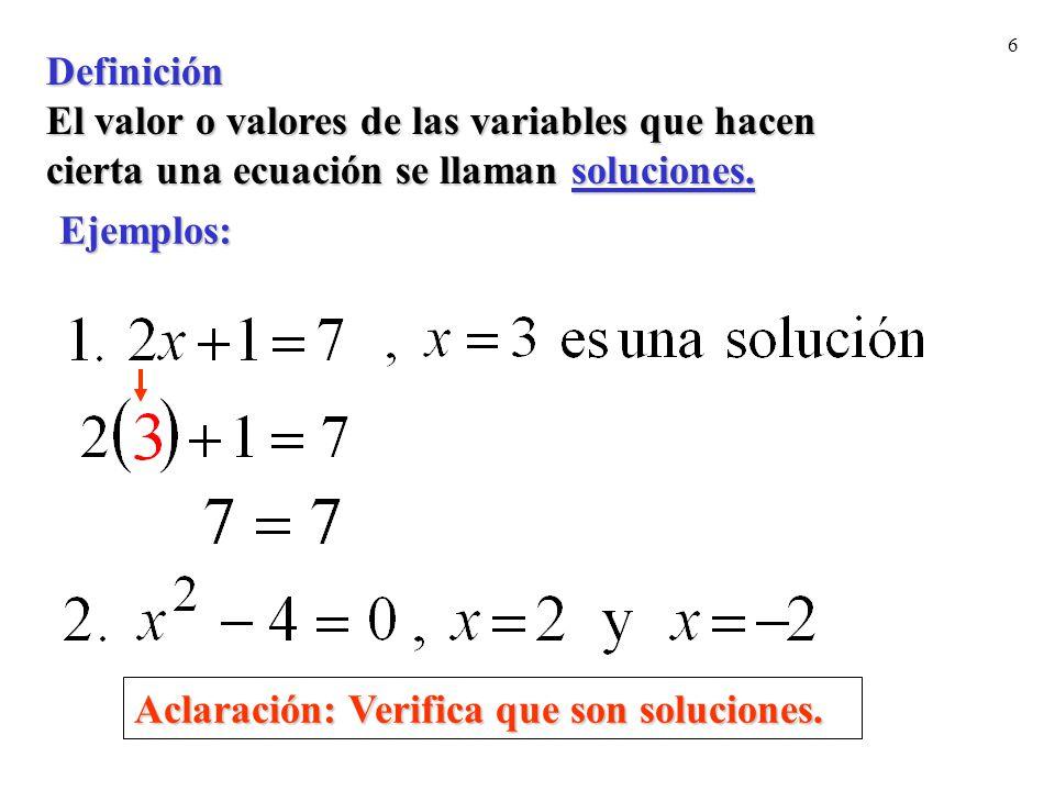 Definición El valor o valores de las variables que hacen. cierta una ecuación se llaman soluciones.