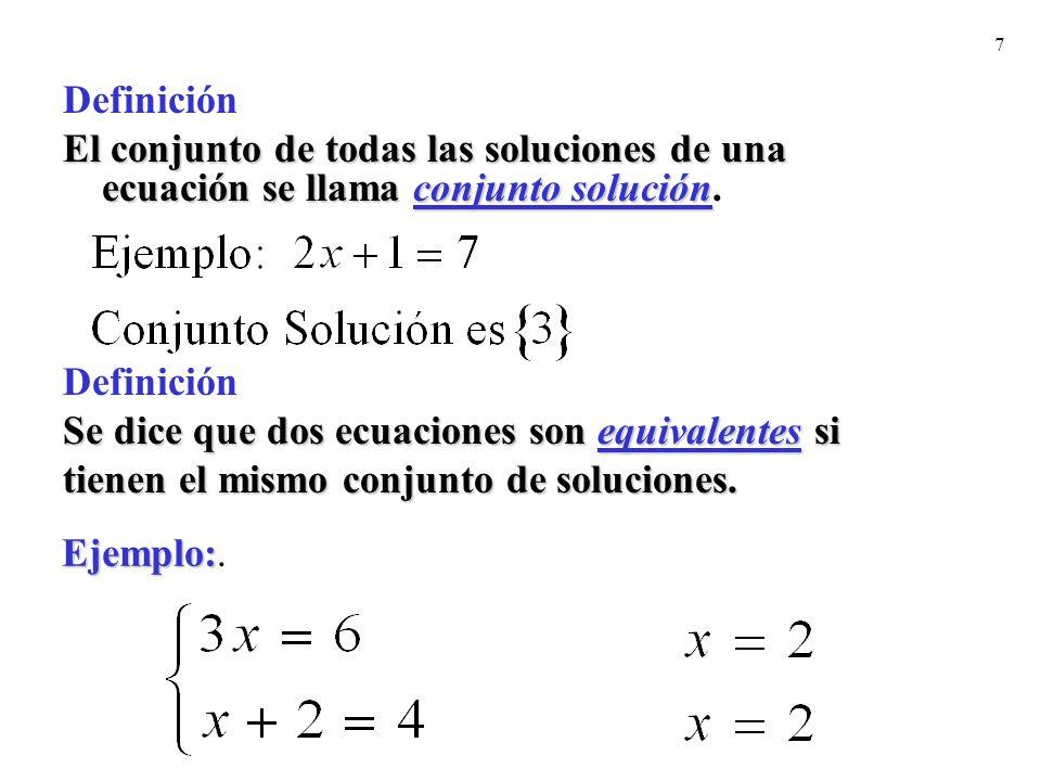 Definición El conjunto de todas las soluciones de una ecuación se llama conjunto solución. Se dice que dos ecuaciones son equivalentes si.