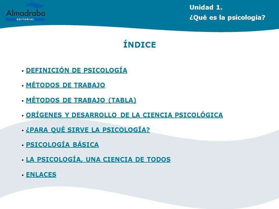 ÍNDICE Unidad 1. ¿Qué es la psicología DEFINICIÓN DE PSICOLOGÍA