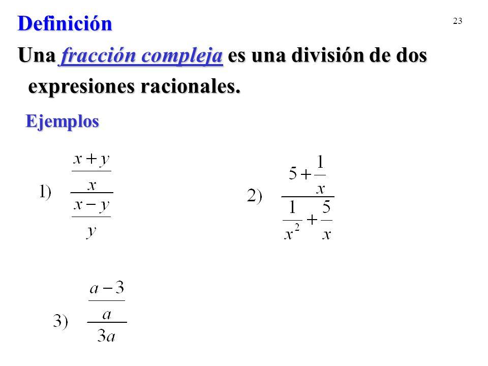 Una fracción compleja es una división de dos expresiones racionales.